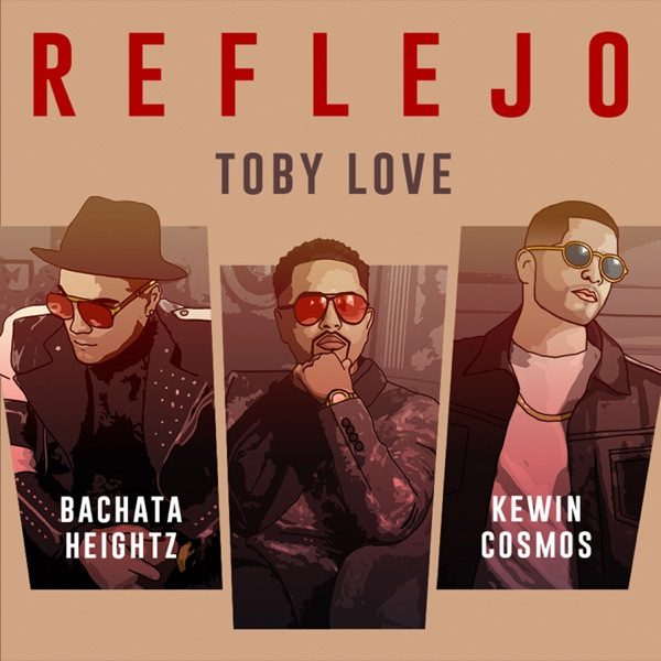 reflejo Toby Love feat. Bachata Heightz & Kewin Cosmos