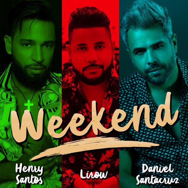 Weekend - Henry Santos, Lirow & Daniel Santacruz