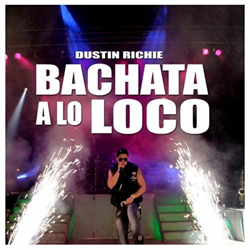 bachata a lo loco dustin richie